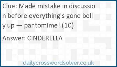Made mistake in discussion before everything's gone belly up — pantomime! (10) crossword answer