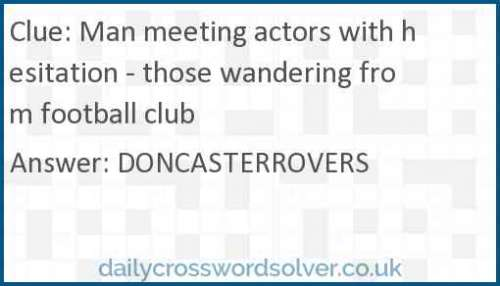 Man meeting actors with hesitation - those wandering from football club crossword answer