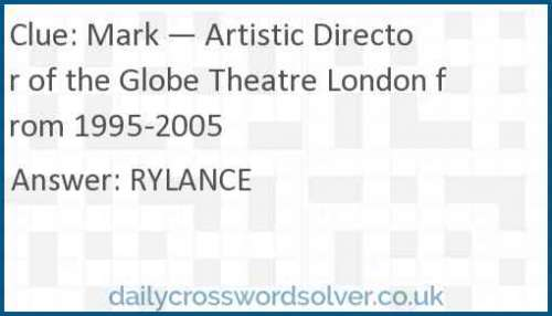 Mark — Artistic Director of the Globe Theatre London from 1995-2005 crossword answer