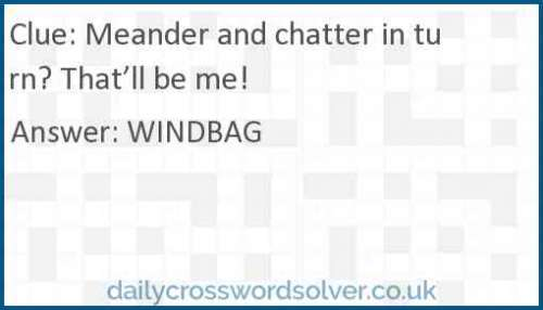Meander and chatter in turn? That'll be me! crossword answer