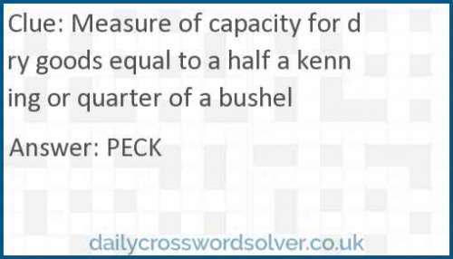 Measure of capacity for dry goods equal to a half a kenning or quarter of a bushel crossword answer