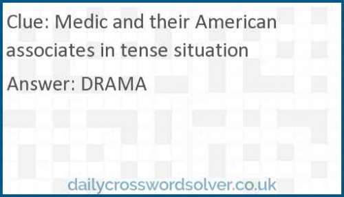 Medic and their American associates in tense situation crossword answer