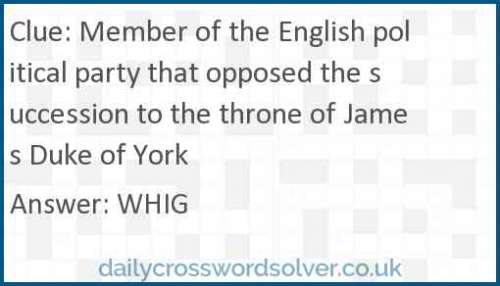 Member of the English political party that opposed the succession to the throne of James Duke of York crossword answer