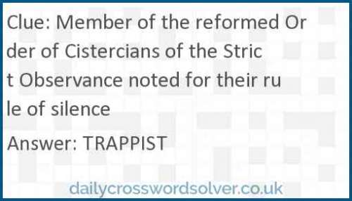 Member of the reformed Order of Cistercians of the Strict Observance noted for their rule of silence crossword answer