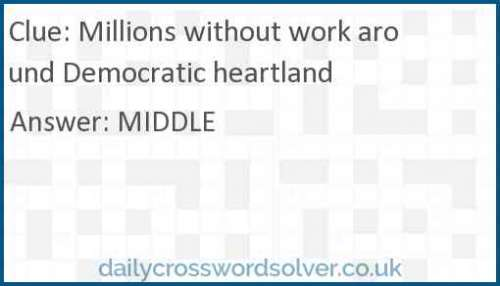 Millions without work around Democratic heartland crossword answer