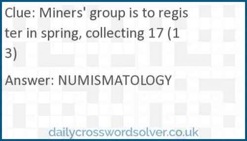 Miners' group is to register in spring, collecting 17 (13) crossword answer