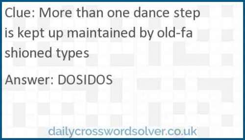 More than one dance step is kept up maintained by old-fashioned types crossword answer