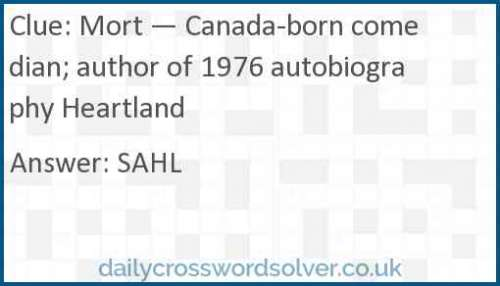 Mort — Canada-born comedian; author of 1976 autobiography Heartland crossword answer