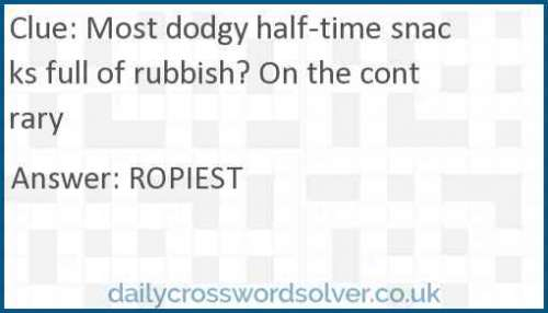 Most dodgy half-time snacks full of rubbish? On the contrary crossword answer
