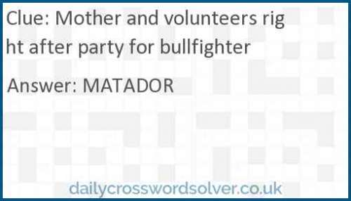 Mother and volunteers right after party for bullfighter crossword answer