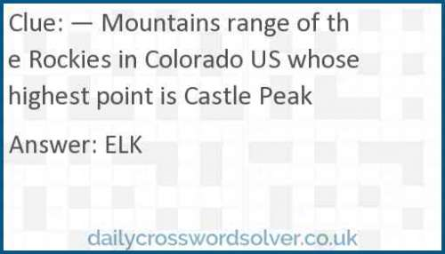 — Mountains range of the Rockies in Colorado US whose highest point is Castle Peak crossword answer