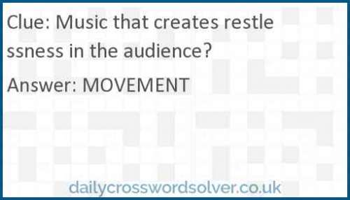 Music that creates restlessness in the audience? crossword answer