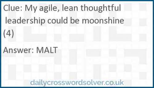 My agile, lean thoughtful leadership could be moonshine (4) crossword answer