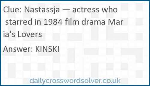 Nastassja — actress who starred in 1984 film drama Maria's Lovers crossword answer