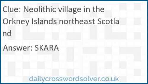 Neolithic village in the Orkney Islands northeast Scotland crossword answer