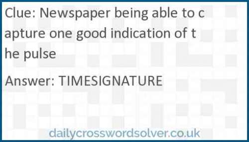 Newspaper being able to capture one good indication of the pulse crossword answer