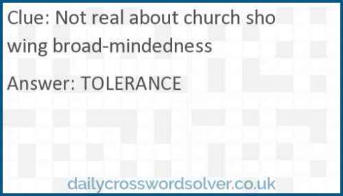 Not real about church showing broad-mindedness crossword answer