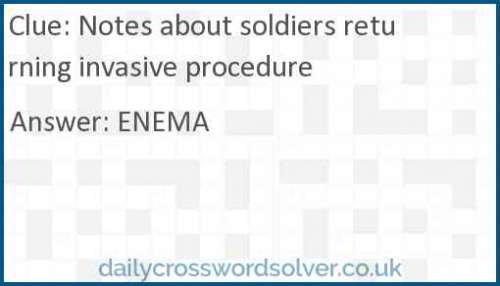 Notes about soldiers returning invasive procedure crossword answer