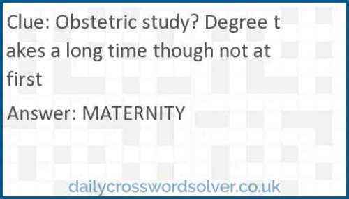 Obstetric study? Degree takes a long time though not at first crossword answer