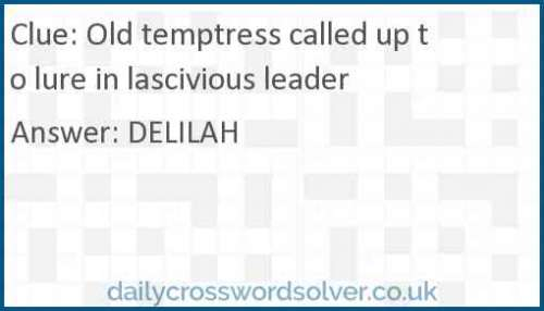 Old temptress called up to lure in lascivious leader crossword answer