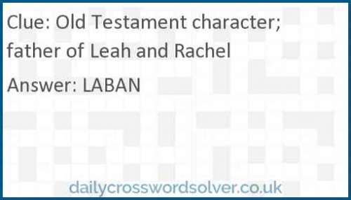 Old Testament character; father of Leah and Rachel crossword answer