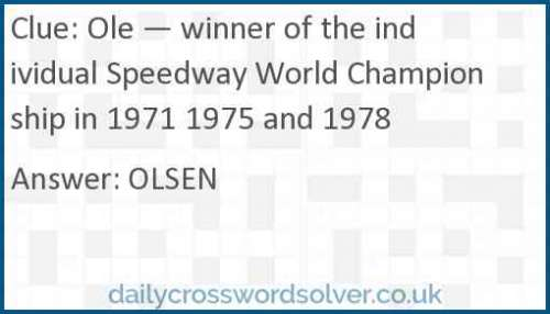 Ole — winner of the individual Speedway World Championship in 1971 1975 and 1978 crossword answer