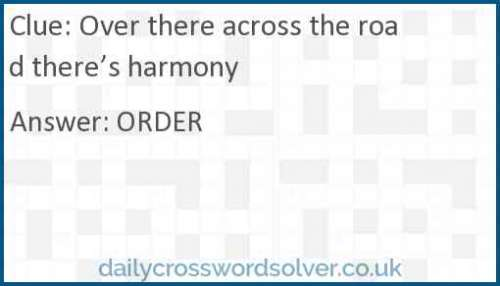 Over there across the road there's harmony crossword answer