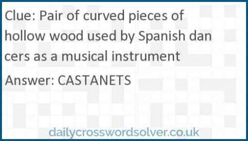 Pair of curved pieces of hollow wood used by Spanish dancers as a musical instrument crossword answer