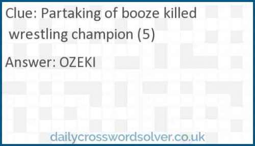 Partaking of booze killed wrestling champion (5) crossword answer