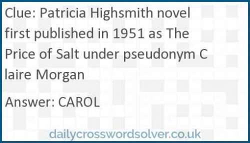 Patricia Highsmith novel first published in 1951 as The Price of Salt under pseudonym Claire Morgan crossword answer