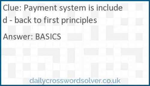 Payment system is included - back to first principles crossword answer