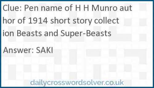 Pen name of H H Munro author of 1914 short story collection Beasts and Super-Beasts crossword answer