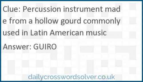 Percussion instrument made from a hollow gourd commonly used in Latin American music crossword answer