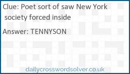 Poet sort of saw New York society forced inside crossword answer