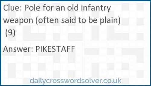 Pole for an old infantry weapon (often said to be plain) (9) crossword answer