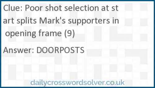 Poor shot selection at start splits Mark's supporters in opening frame (9) crossword answer