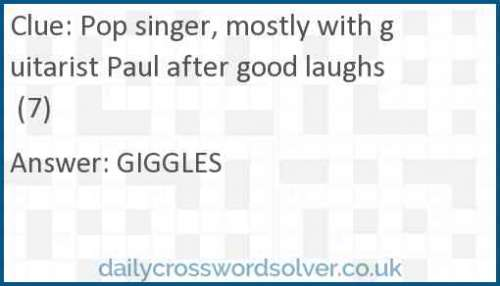 Pop singer, mostly with guitarist Paul after good laughs (7) crossword answer
