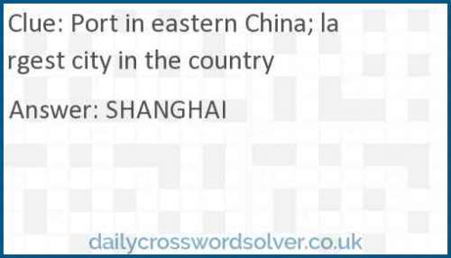 Port in eastern China; largest city in the country crossword answer