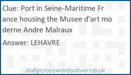 Port in Seine-Maritime France housing the Musee d'art moderne Andre Malraux crossword answer