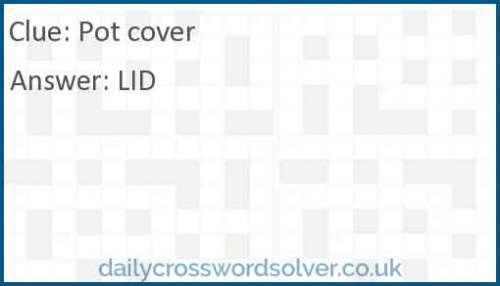 Pot cover crossword answer
