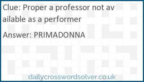Proper a professor not available as a performer crossword answer
