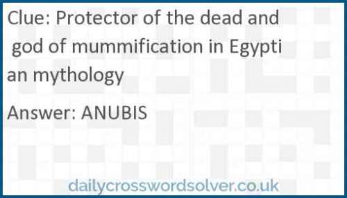 Protector of the dead and god of mummification in Egyptian mythology crossword answer