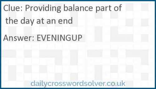 Providing balance part of the day at an end crossword answer