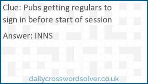Pubs getting regulars to sign in before start of session crossword answer