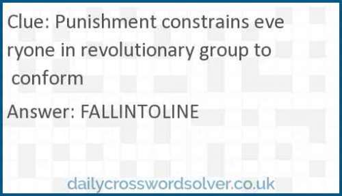 Punishment constrains everyone in revolutionary group to conform crossword answer