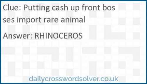 Putting cash up front bosses import rare animal crossword answer