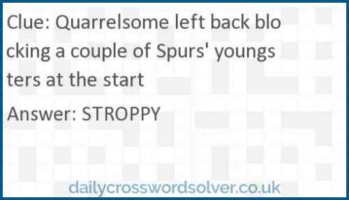 Quarrelsome left back blocking a couple of Spurs' youngsters at the start crossword answer
