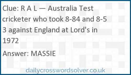 R A L — Australia Test cricketer who took 8-84 and 8-53 against England at Lord's in 1972 crossword answer