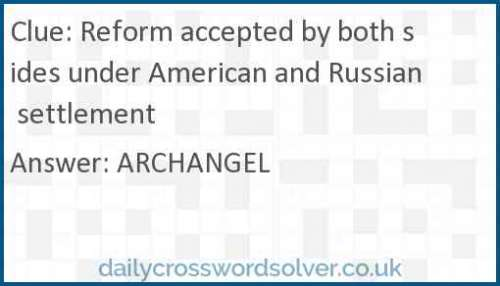 Reform accepted by both sides under American and Russian settlement crossword answer