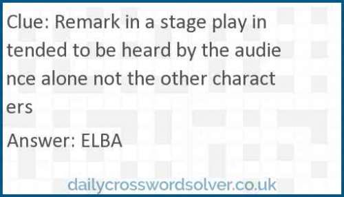 Remark in a stage play intended to be heard by the audience alone not the other characters crossword answer